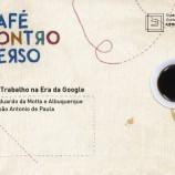 Café Controverso – O trabalho na era da Google